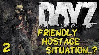 DayZ Standalone - Friendly Hostage Situation..? (Part 2)
