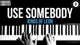 Kings Of Leon - Use Somebody Karaoke SLOWER Acoustic Piano Instrumental Cover Lyrics LOWER KEY