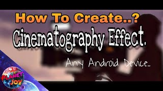 How to Create Cinematic Look's On your Android device ( Video Editing Tutorial )