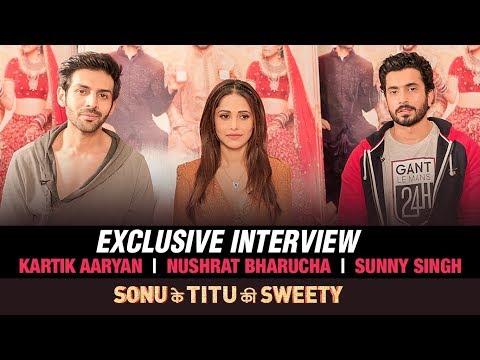 Exclusive Interview: Kartik Aaryan   Nushrat Bharucha   Sunny Singh   Sonu Ke Titu Ki Sweety
