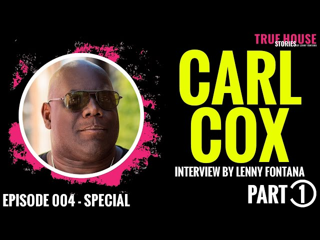 Carl Cox interviewed by Lenny Fontana for True House Stories Special Show 2021 # 004 (Part 1)