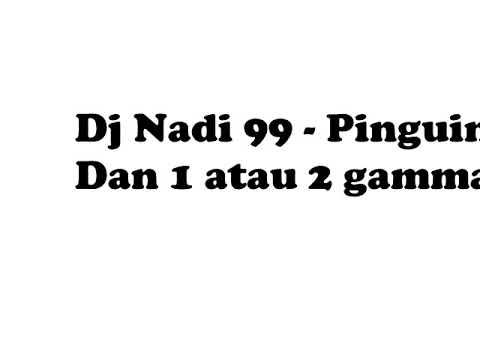 Dj Nadi 99 Pinguin Gamma1 - 1 Atau 2