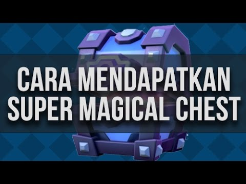 Cara Mendapatkan Super Magical Chest di Clash Royale