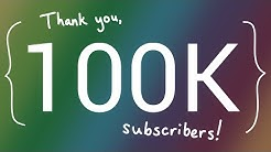 Thank You, 100,000 Subscribers!