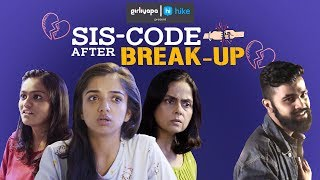 Sis Code after a Break-Up feat. Ahsaas Channa & Khushbu Baid | Girliyapa