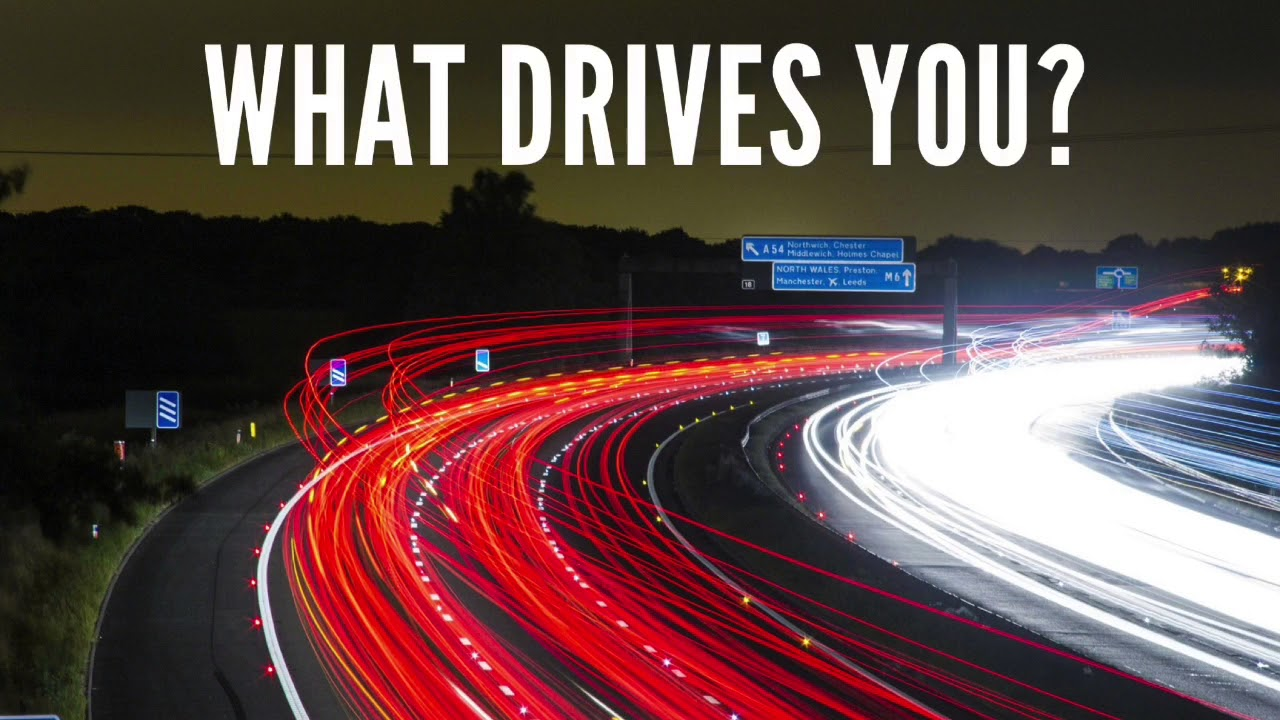 what drives your life