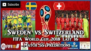 Sweden vs Switzerland | FIFA World Cup 2018 Round Of 16 | Match 55 Predictions FIFA 18