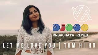 Let Me Love You - Tum Hi Ho - Vidya Vox - DJ OOO RnBachata Remix