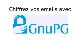 Chiffrer les emails et les fichiers à l'aide de GnuPG