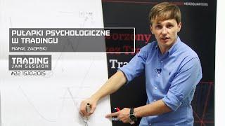 Pułapki psychologiczne w tradingu, Rafał Zaorski, #22 Trading Jam Session 15.10.2015