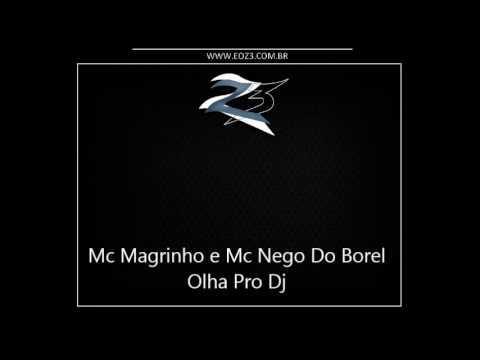 Mc Magrinho E Mc Nego Do Borel   Olha Pro Dj { Dj Caverinhaa 22 } Youtube Original