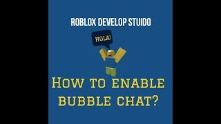 ROBLOX DEVELOP STUIDO: How To Enable Bubble Chat? 2018
