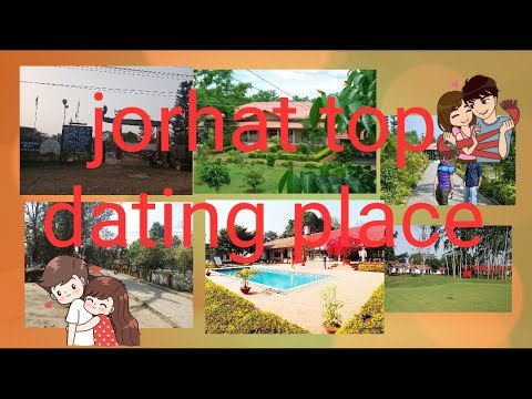 Top Dating Place In Jorhat.