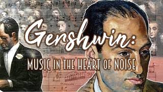 Gershwin: Music in the Heart of Noise