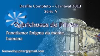 Desfile Completo Carnaval 2013 (COM NARRAÇÃO) - Caprichosos de Pilares