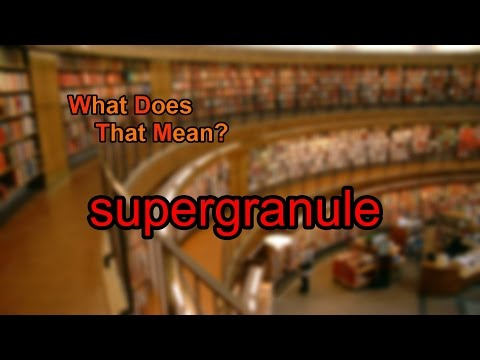 What does supergranule mean?