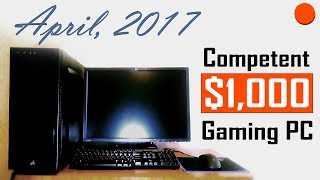 The PC Reveal  - $1000 Gaming PC | April 2017