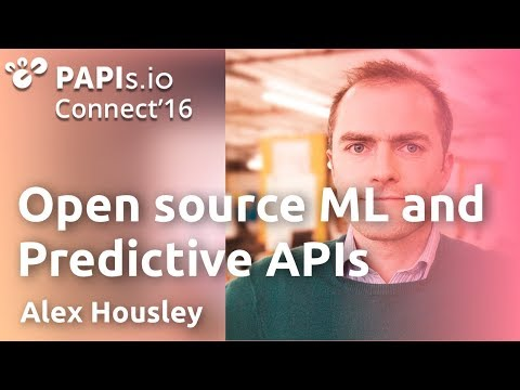 Open source Machine Learning and Predictive APIs - Alex Housley #PAPIsConnect