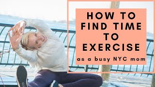 How to find time to exercise as a busy NYC mom