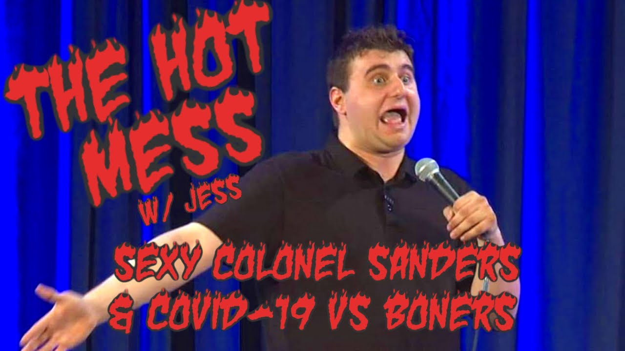 The Hot Mess: Sexy Colonel Sanders and Covid-19 vs Boners!