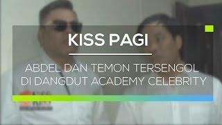 Abdel dan Temon Tersengol di Dangdut Academy Celebrity - Kiss Pagi