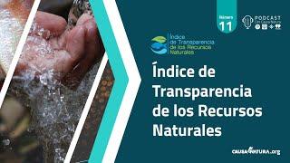 Podcast 11 - Índice de Transparencia de los Recursos Naturales