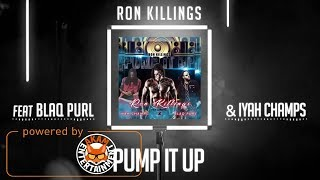 Ron Killing Ft. Blaq Purl & Iya Champs - Pump It Up - January 2018