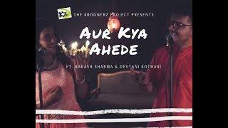 Aur Kya Ahede Wafa - The Kroonerz Project | Ft. Aakash Sharma & Devyani Karve Kothari