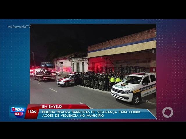 O Povo na TV - Polícia realiza barreiras de segurança para coibir ações de violência em Bayeux