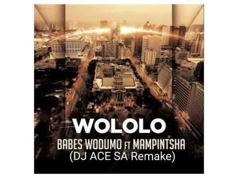 Dj Ace SA Remake (BABES WODUMO FT MAMPINTSHA) - WOLOLOLO