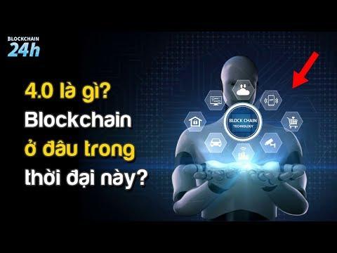 4.0 Là Gì ? Blockchain Ở Đâu Trong Thời Đại Này ? | Xu Hướng Làm Giàu