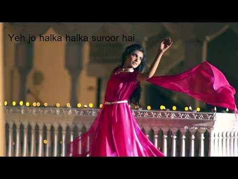 Yeh jo halka halka suroor hai with lyrical videos