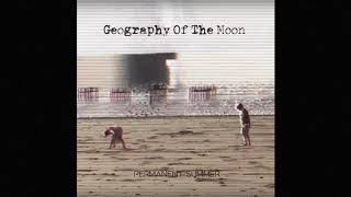 Geography Of The Moon - One of these blessed days