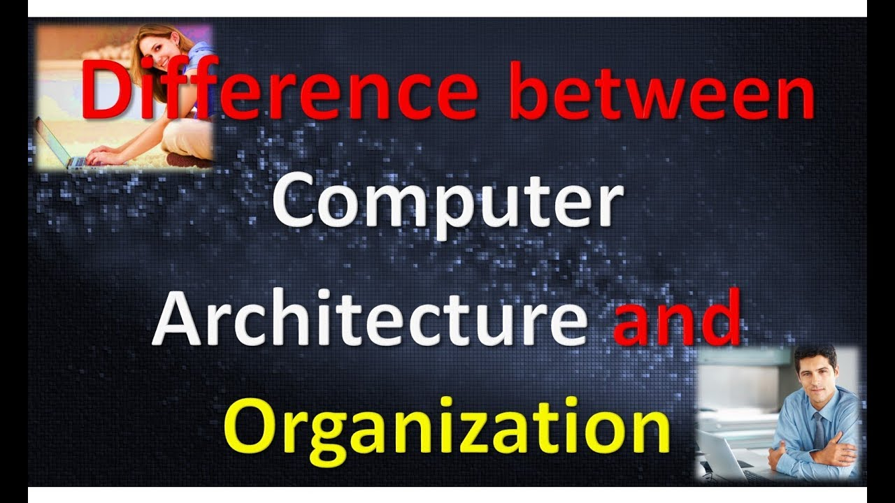 difference between computer architecture organization - youtube