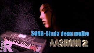 Aashqui2-Bhula dena mujhe-INSTRUMENTAL BY RAKESH