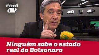 Ninguém sabe o estado real do candidato Bolsonaro | Marco Antonio Villa