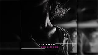 Alexander Hotra - Girl Like Fire