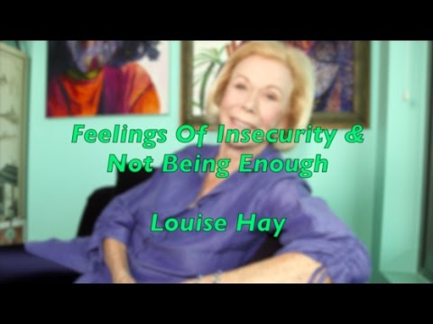 Louise Hay - Feelings Of Insecurity & Not Being Enough