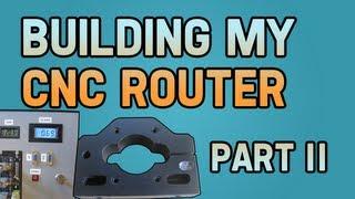 Building My Cnc Router - Part Ii