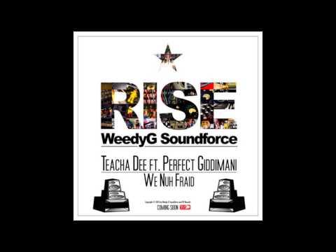 Teacha Dee & Perfect Giddimani - We Nuh Fraid [Weedy G Soundforce & VP Records]