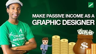 How Make Passive Income as Graphic Designer | Making Passive Income Online as a Creative