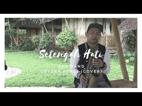 ADA BAND - Setengah Hati ( cover saxophone by Crysna Pyogi Saragih )