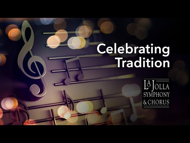 Celebrating Tradition - La Jolla Symphony and Chorus