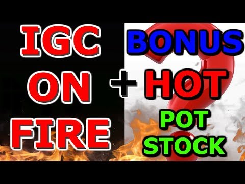 IGC Stock On Fire ! 🔥 Time to buy or sell IGC ? + Bonus Hot Pot Stock in 2018 ? 🤔