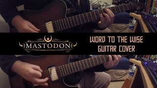 """Mastodon - """"Word To The Wise"""" Guitar Cover (GP TAB DOWNLOAD IN DESC)"""