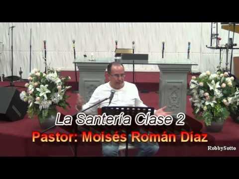 La Santería Clase # 2   ---  Pastor Moisés Román Díaz