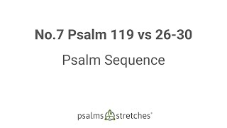 No.7 Psalm 119 vs 26-30 Psalm Sequence