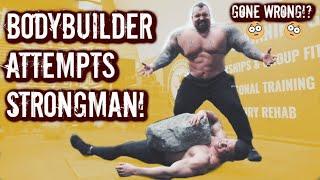 BODYBUILDER ATTEMPTS STRONGMAN!