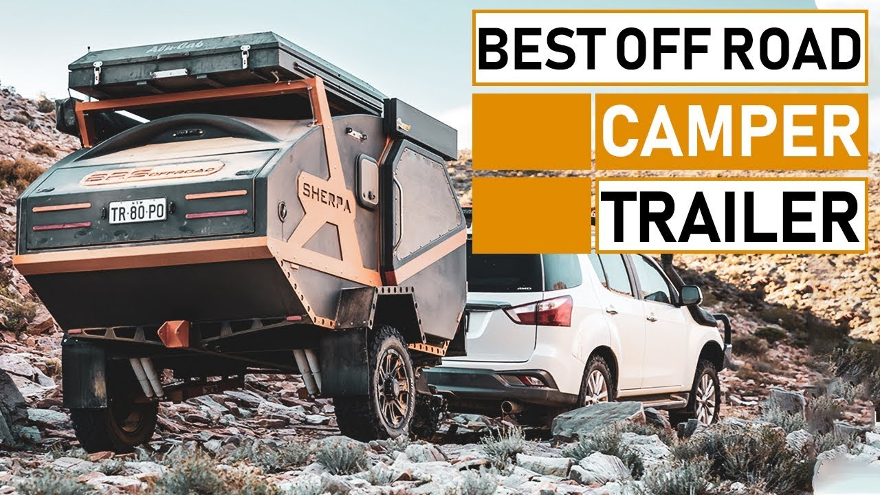 10 Ultimate Off Road Camper Trailer & Caravan