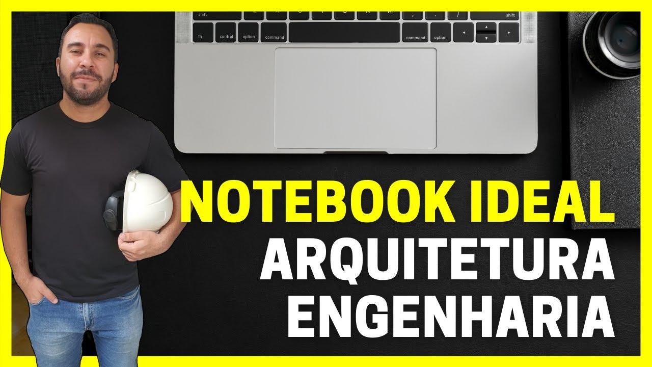 Qual o notebook ideal para Arquitetura e Engenharia?